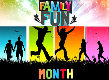 August is Family Fun Month!